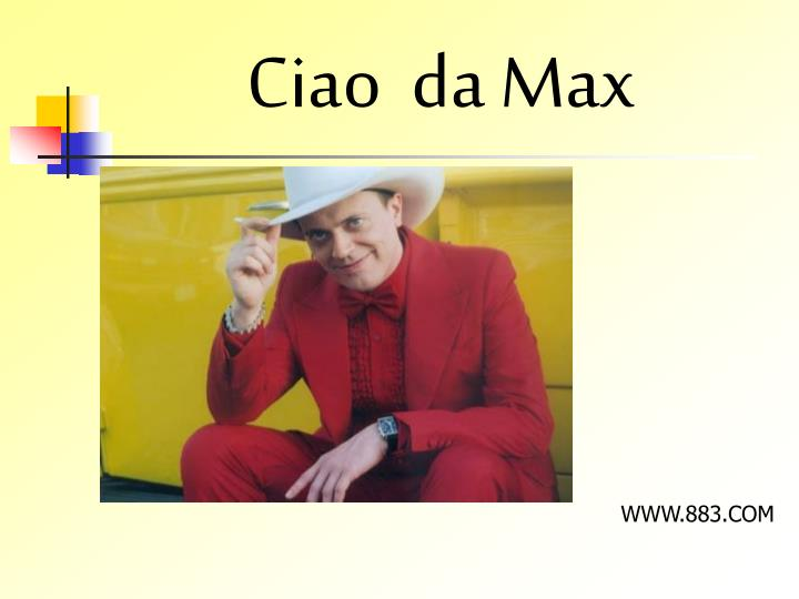 Ciao  da Max