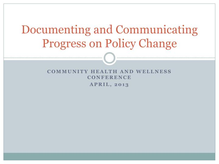 documenting and communicating progress on policy change n.