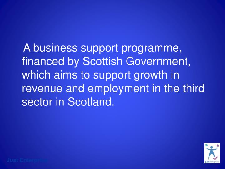 A business support programme, financed by Scottish Government, which aims to support growth in reven...