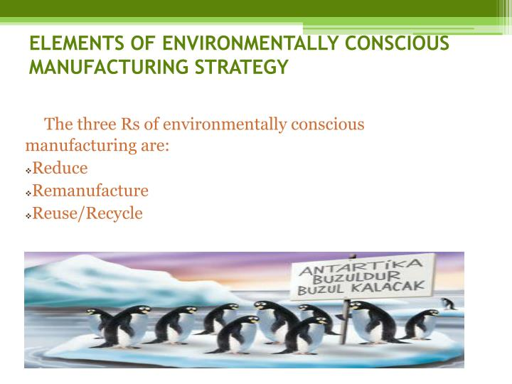 Elements of environmentally conscious manufacturing strategy