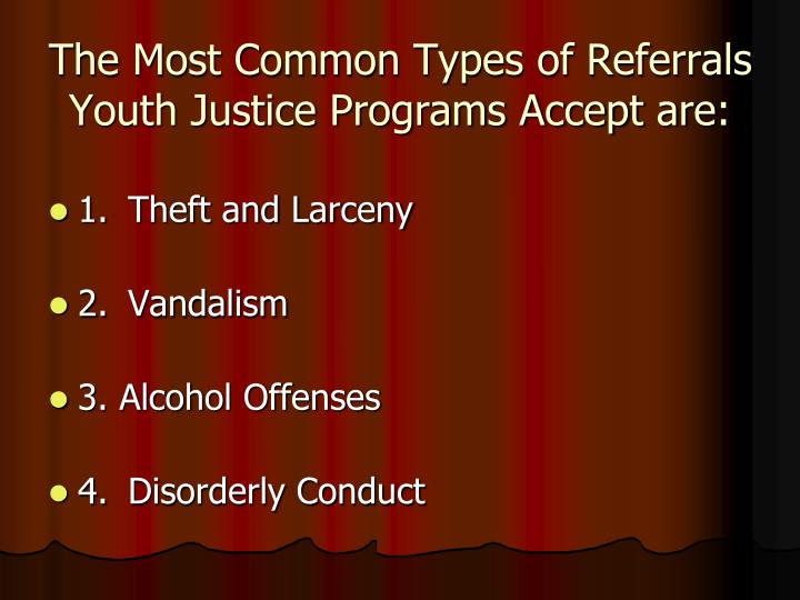 The Most Common Types of Referrals Youth Justice Programs Accept are: