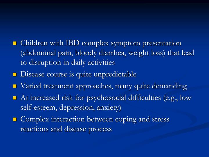 Children with IBD complex symptom presentation (abdominal pain, bloody diarrhea, weight loss) that lead to disruption in daily activities