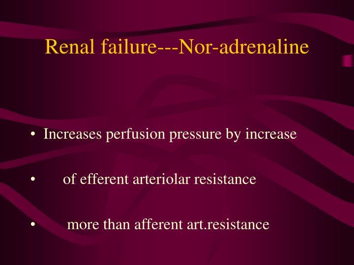 Renal failure---Nor-adrenaline