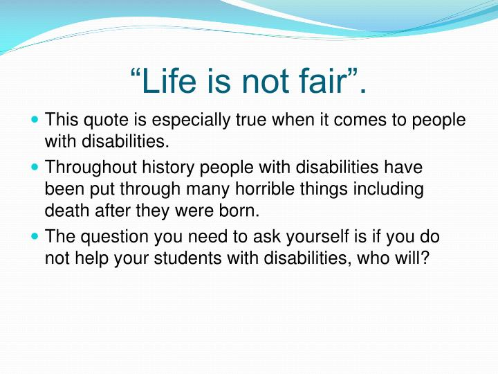 """Life is not fair""."