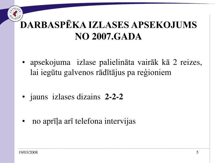 DARBASPĒKA IZLASES APSEKOJUMS NO 2007.GADA