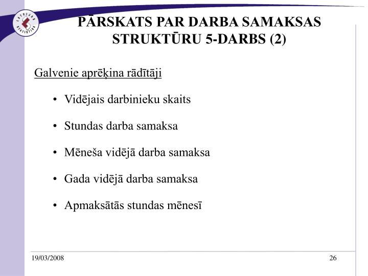 PĀRSKATS PAR DARBA SAMAKSAS STRUKTŪRU 5-DARBS (2)