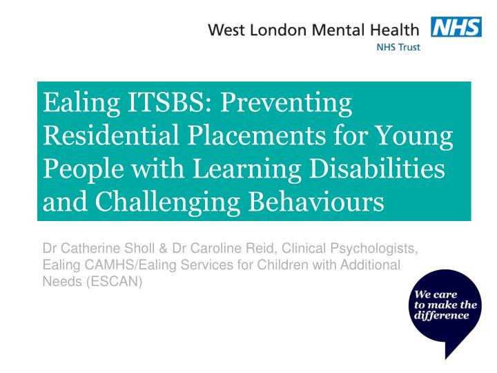 Ealing ITSBS: Preventing Residential Placements for Young People with Learning Disabilities and Chal...