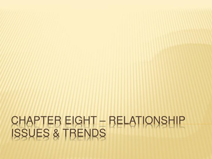 Chapter eight relationship issues trends