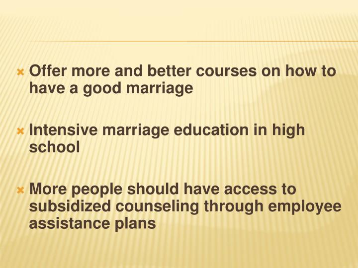 Offer more and better courses on how to have a good marriage