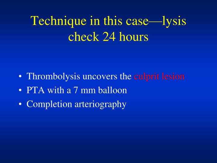 Technique in this case—lysis check 24 hours