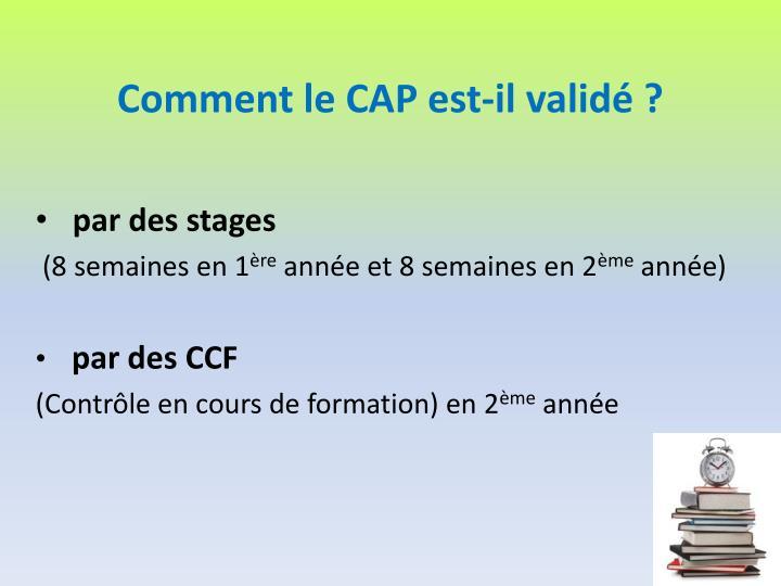 Comment le CAP est-il validé ?
