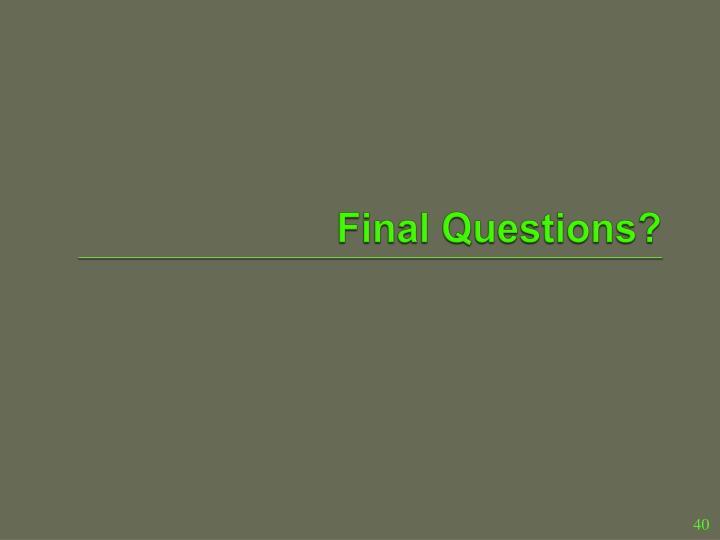 Final Questions?