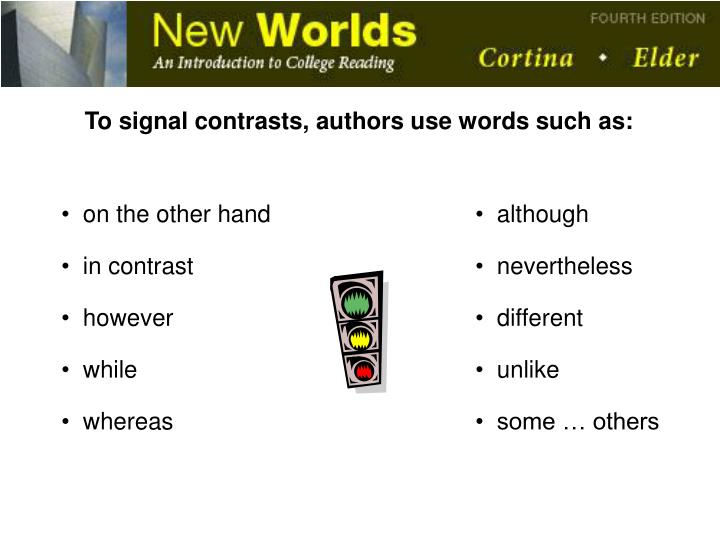 To signal contrasts, authors use words such as: