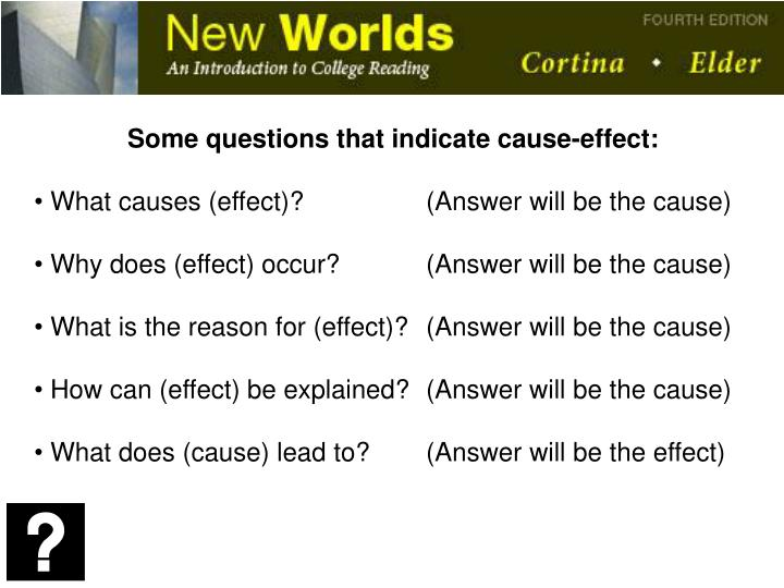 Some questions that indicate cause-effect: