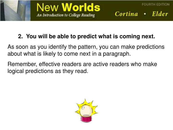 2.  You will be able to predict what is coming next.