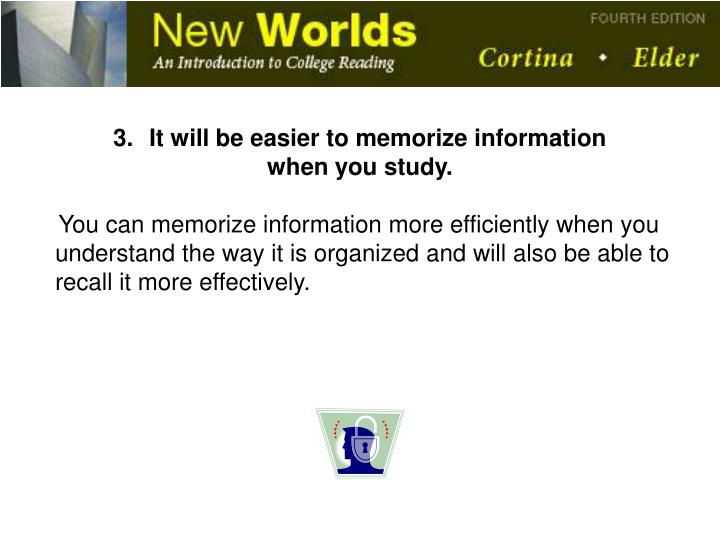 It will be easier to memorize information