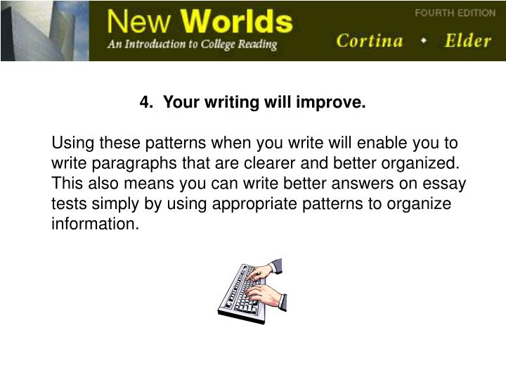 4.  Your writing will improve.