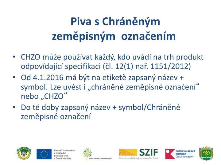 CHZO může používat každý, kdo uvádí na trh produkt odpovídající specifikaci (čl. 12(1)