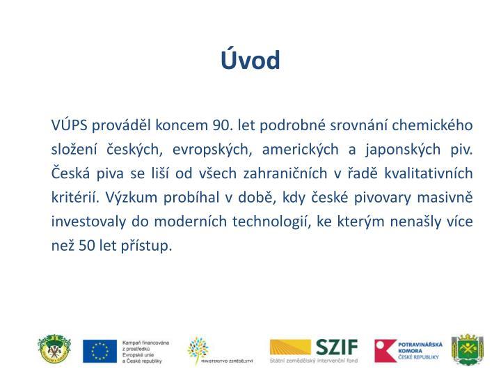 VÚPS prováděl koncem 90. let podrobné srovnání chemického složení českých, evropských, amerických a japonských piv. Česká piva se liší od všech zahraničních vřadě kvalitativních
