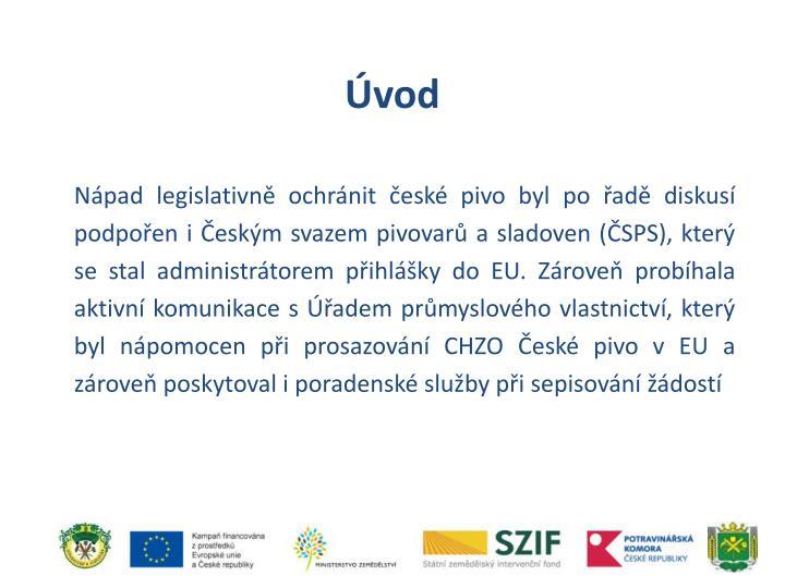Nápad legislativně ochránit české pivo byl po řadě diskusí podpořen i Českým svazem pivovarů a sladoven (ČSPS), který se stal administrátorem přihlášky do EU. Zároveň probíhala aktivní komunikace s
