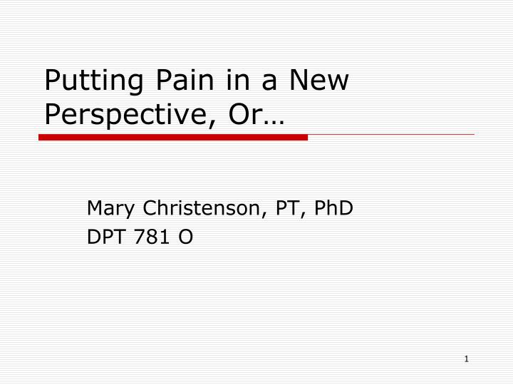 putting pain in a new perspective or