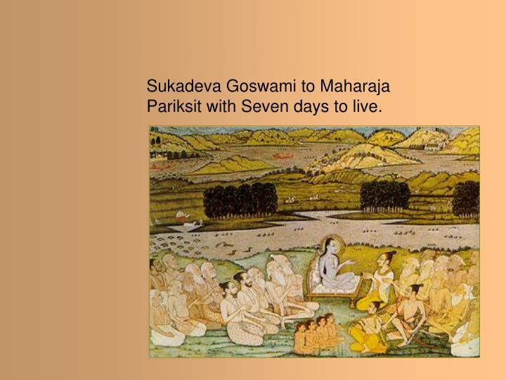 Sukadeva Goswami to Maharaja Pariksit with Seven days to live.