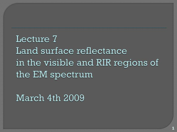 lecture 7 land surface reflectance in the visible and rir regions of the em spectrum march 4th 2009 n.