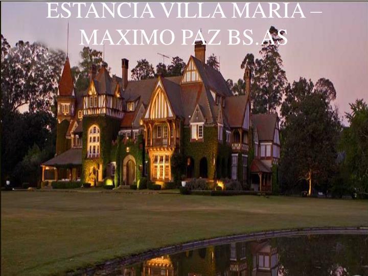 ESTANCIA VILLA MARIA – MAXIMO PAZ BS.AS