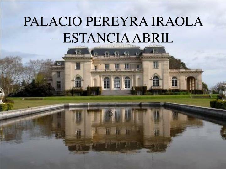 PALACIO PEREYRA IRAOLA – ESTANCIA ABRIL