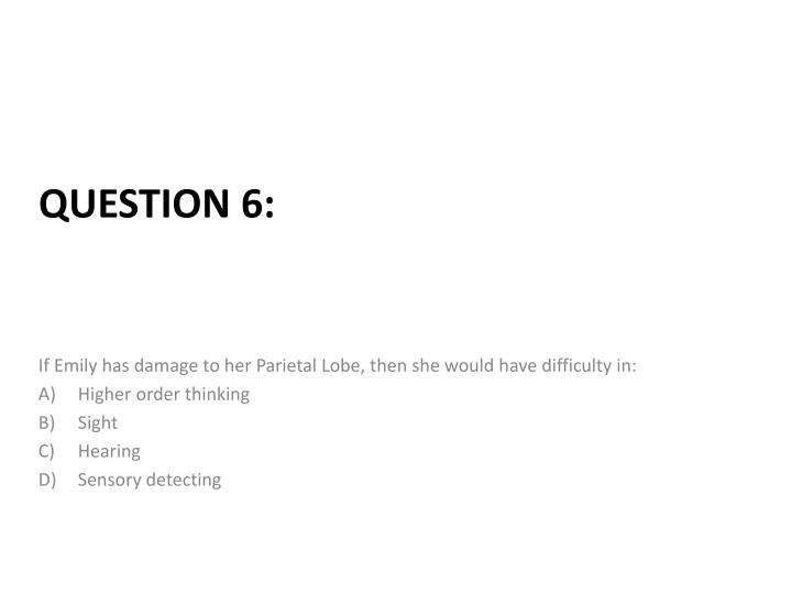 If Emily has damage to her Parietal Lobe, then she would have difficulty in: