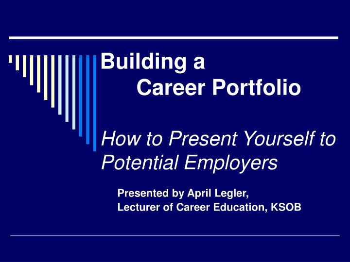 building a career portfolio how to present yourself to potential employers n.