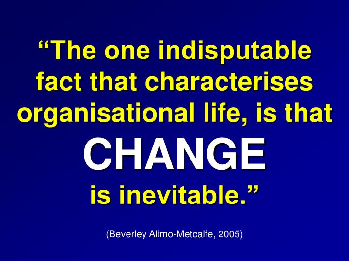 """The one indisputable       fact that characterises organisational life, is that"