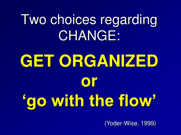 Two choices regarding CHANGE: