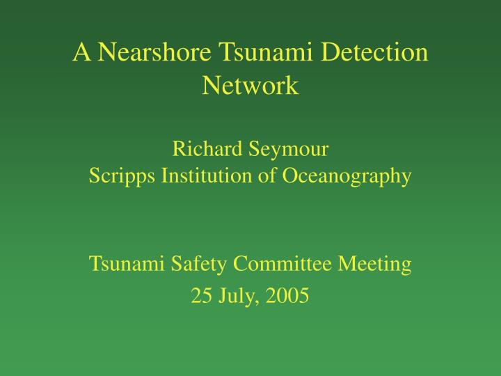 a nearshore tsunami detection network richard seymour scripps institution of oceanography n.