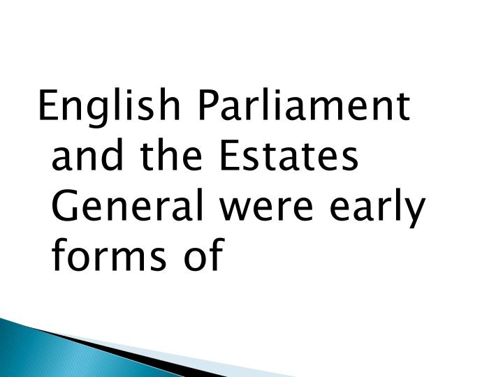 English Parliament and the Estates General were early forms of
