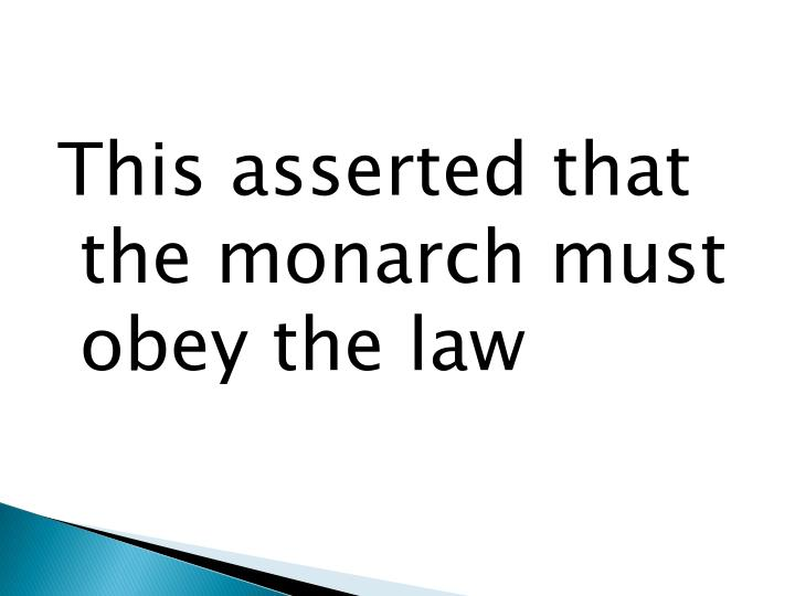 This asserted that the monarch must obey the law