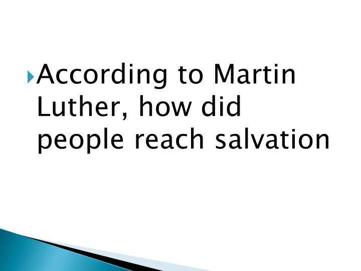 According to Martin Luther, how did people reach salvation