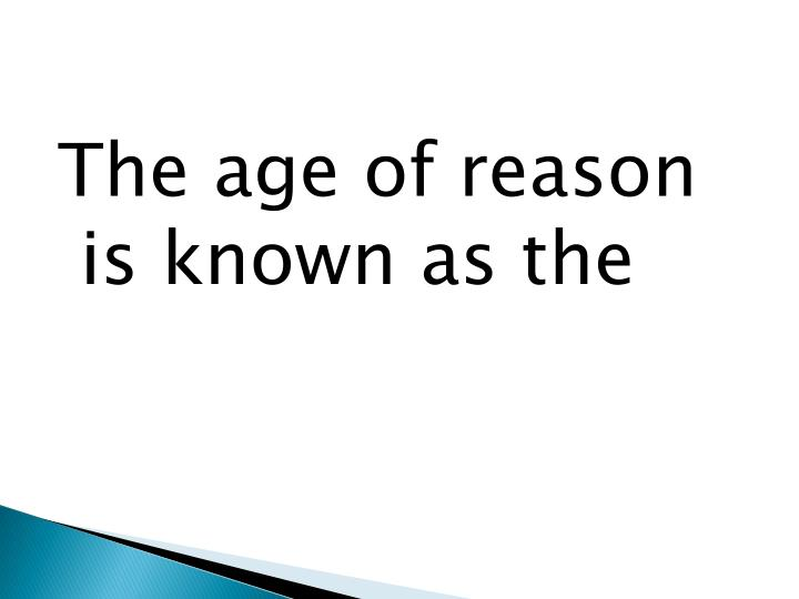 The age of reason is known as the