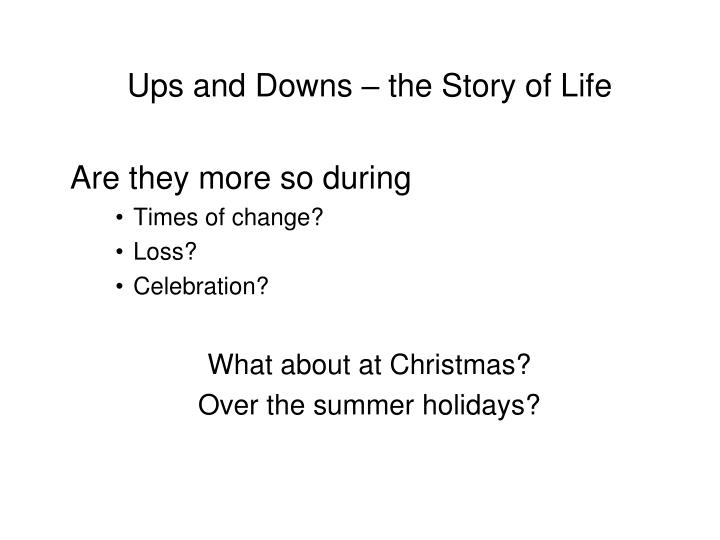 Ups and Downs – the Story of Life