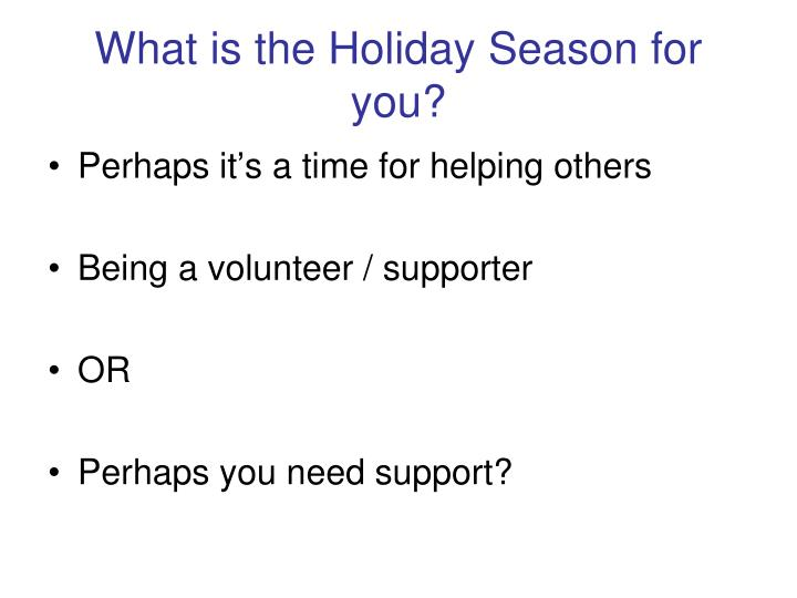 What is the Holiday Season for you?