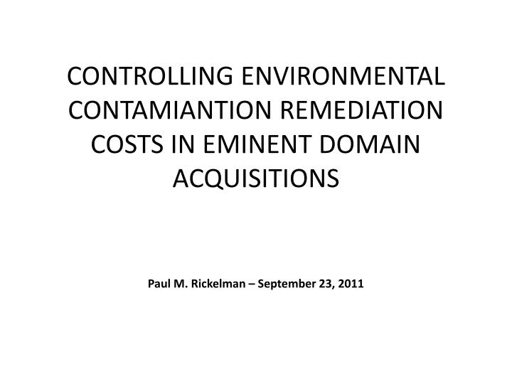 controlling environmental contamiantion remediation costs in eminent domain acquisitions n.