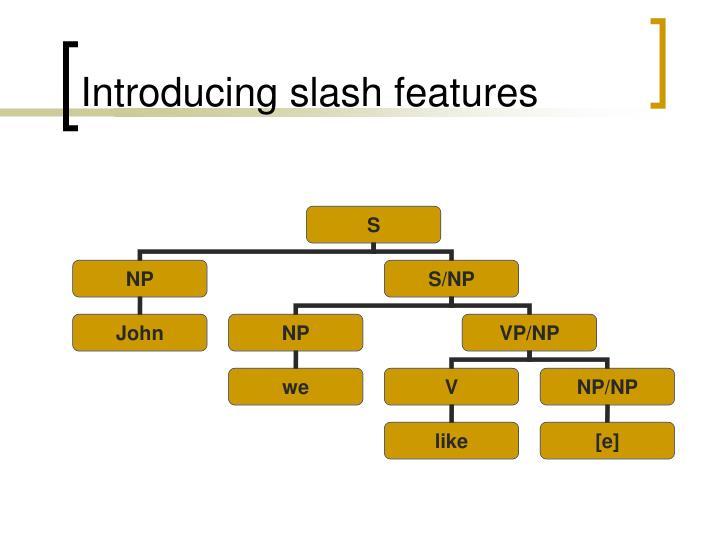 Introducing slash features