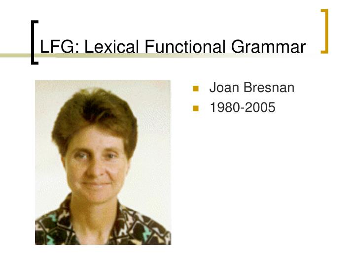 LFG: Lexical Functional Grammar