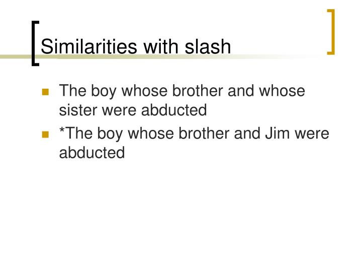 Similarities with slash