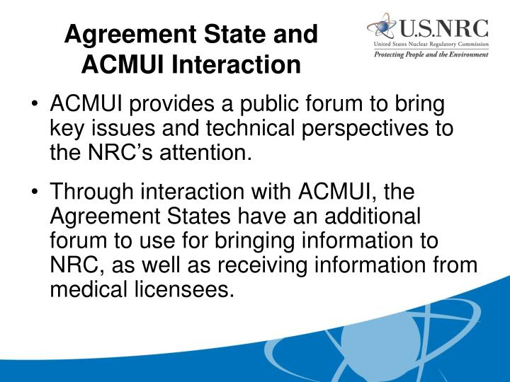 ACMUI provides a public forum to bring key issues and technical perspectives to the NRC's attention.