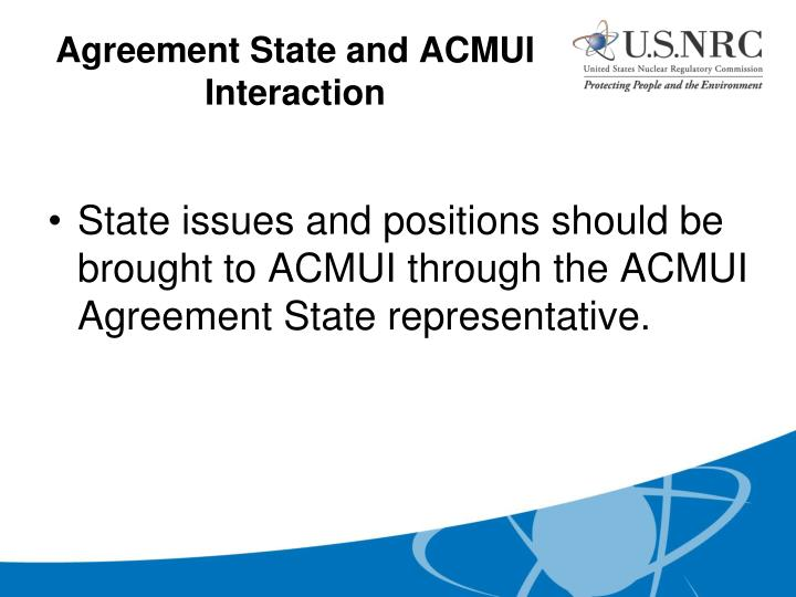 State issues and positions should be brought to ACMUI through the ACMUI Agreement State representative.