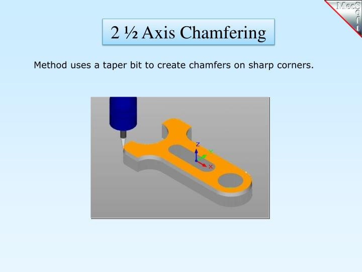2 ½ Axis Chamfering