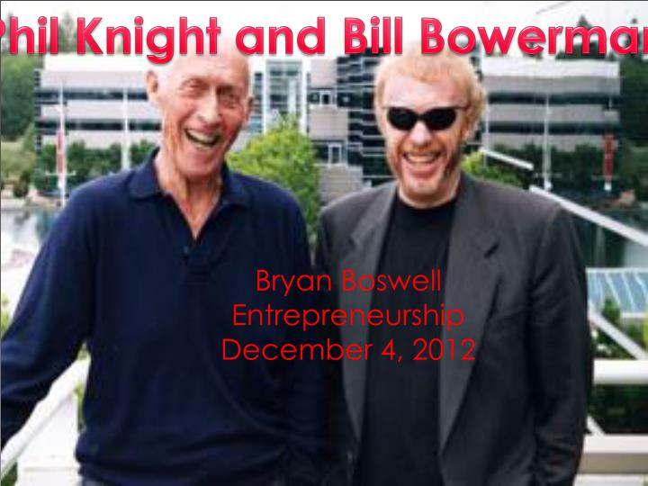 a biography and life work of nike bill bowerman and phill knight Phil knight is the founder and head of nike, inc, the best athletic gear company in the world a legend in the retail and marketing worlds, knight revolutionized the sports business in the 1970s knight has turned into something of a mainstream hero, the subject of admiring articles in popular magazines.