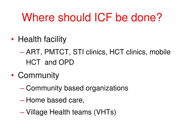 Where should ICF be done?