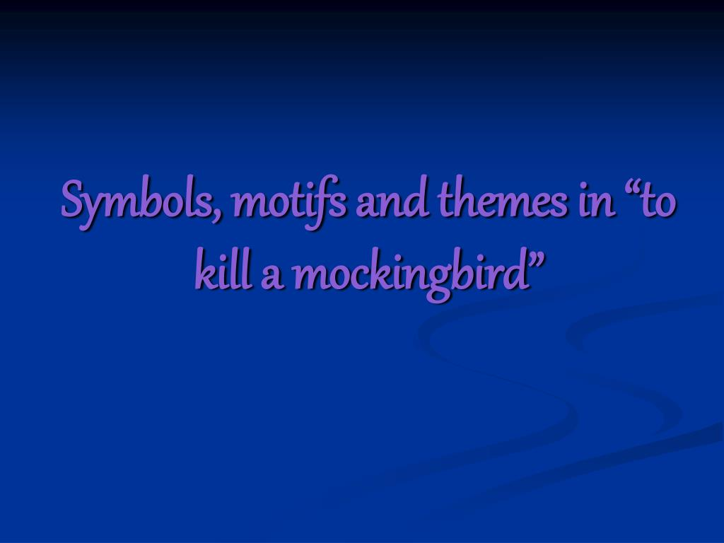 Ppt Symbols Motifs And Themes In To Kill A Mockingbird
